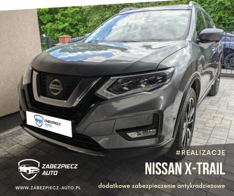 Nissan X-Trail - Dodatkowe Zabezpieczenie Antykradzieżowe